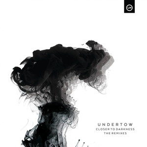 UNDERTOW - Closer To Darkness (The Remixes)