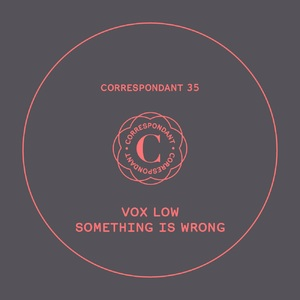 VOX LOW - Something Is Wrong