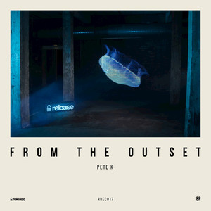PETE K - From The Outset EP