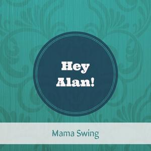 HEY ALAN! - Mama Swing