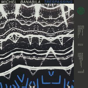 MICHEL BANABILA - Trespassing