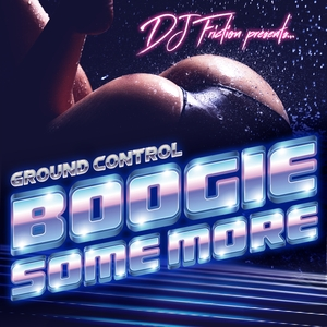 DJ FRICTION presents GROUND CONTROL - Boogie Some More