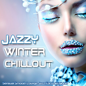 VARIOUS - Jazzy Winter Chillout - Sensual Smooth Lounge Jazz For Cold Nights