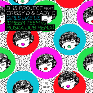 B-15 PROJECT feat CRISSY D & LADY G - Girls Like Us