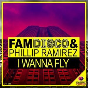 PHILLIP RAMIREZ/FAM DISCO - I Wanna Fly