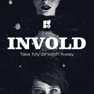 INVOLD - Take My Breath Away