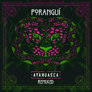 PORANGUI - Ayahuasca Remixed