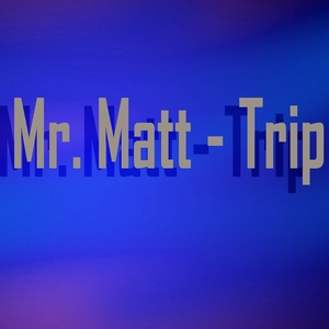 MR MATT - Trip