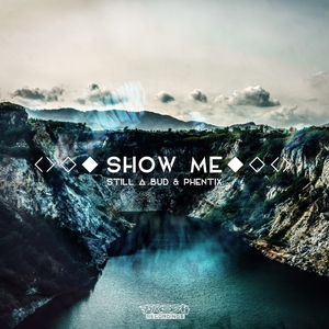 STILL A BUD/PHENTIX - Show Me