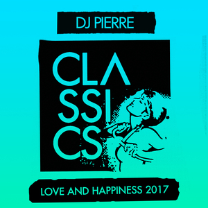 DJ PIERRE - Love And Happiness 2017