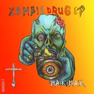 MAIKIMAIK - Zombie Drug EP