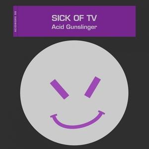 SICK OF TV - Acid Gunslinger