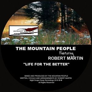 THE MOUNTAIN PEOPLE 111 feat ROBERT MARTIN - Life For The Better