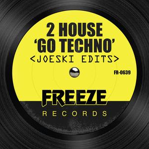 2 HOUSE - Go Techno (Joeski edits)