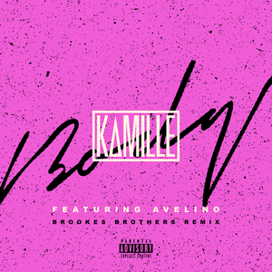 KAMILLE feat AVELINO - Body (Explicit Brookes Brothers Remix)