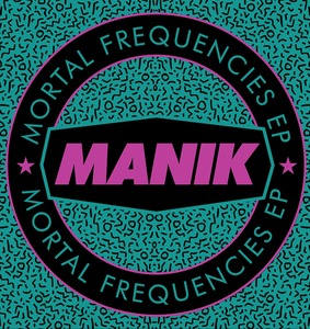 MANIK (NYC) - Mortal Frequencies EP