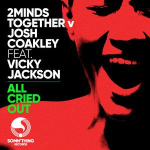 2MINDSTOGETHER/JOSH COAKLEY/VICKY JACKSON - All Cried Out