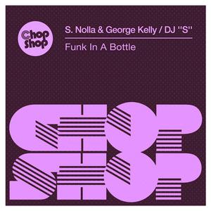 S NOLLA & GEORGE KELLY/DJ ''S'' - Funk In A Bottle