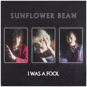 SUNFLOWER BEAN - I Was A Fool