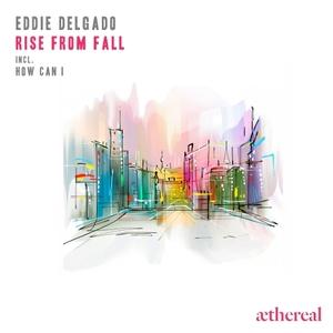 EDDIE DELGADO - Rise From Fall