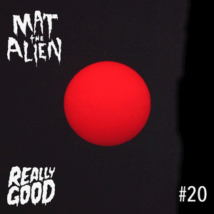 MAT THE ALIEN - #20 (Explicit)