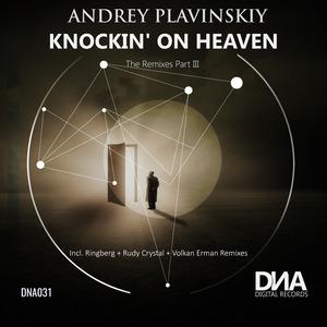 ANDREY PLAVINSKIY - Knockin' On Heaven (The Remixes Part III)