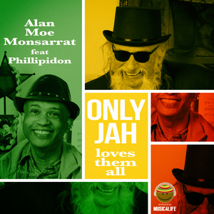 ALAN MOE MONSARRAT feat PHILLIPIDON - Only Jah Loves Them All