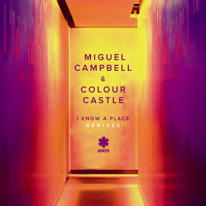 MIGUEL CAMPBELL & COLOUR CASTLE - I Know A Place (Remixes)