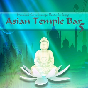 VARIOUS - Asian Temple Bar 5 - Oriental Chill Lounge Music To Enjoy!