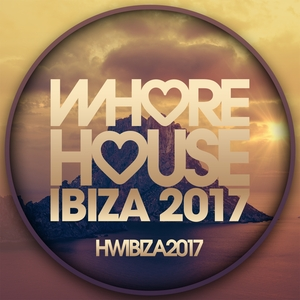 VARIOUS - Whore House Ibiza 2017