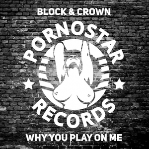 BLOCK & CROWN - Why You Play On Me