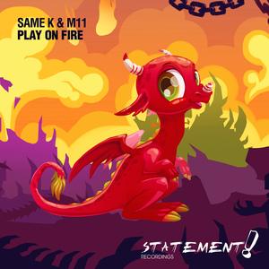 SAME K & M11 - Play On Fire