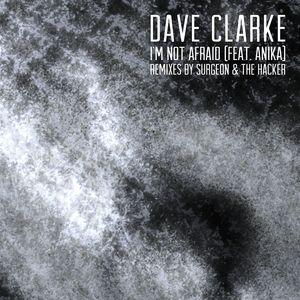 DAVE CLARKE feat ANIKA - I'm Not Afraid (Remixes)