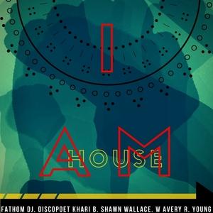 FATHOM DJ feat DISCOPOET KHARI B, SHAWN WALLACE & AVERY R YOUNG - I Am