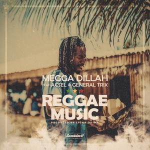 MEGGA DILLAH feat GENERAL TRIX & ACSEL - Reggae Music