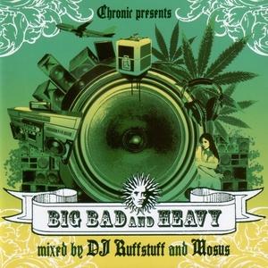 VARIOUS/RUFFSTUFF & MOSUS - Chronic Presents: Big Bad & Heavy - Mixed By DJ Ruffstuff & Mosus