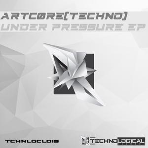ARTCORE [TECHNO] - Under Pressure EP