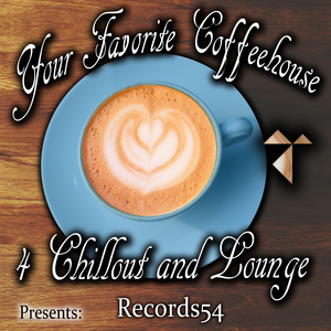 VARIOS - Records54 Presents/Your Favorite Coffeehouse 4 Chillout And Lounge