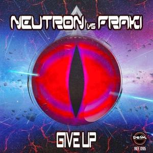 NEUTRON vs FRAKI - Give Up