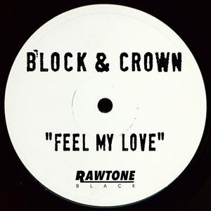 BLOCK & CROWN - Feel My Love