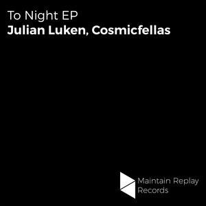 JULIAN LUKEN & COSMICFELLAS - To Night EP