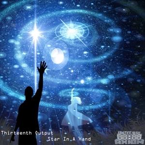 THIRTEENTH OUTPUT - Star In A Hand