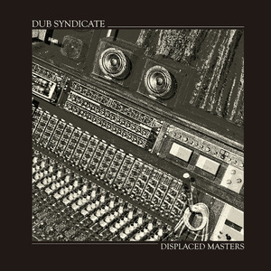 DUB SYNDICATE - Displaced Masters