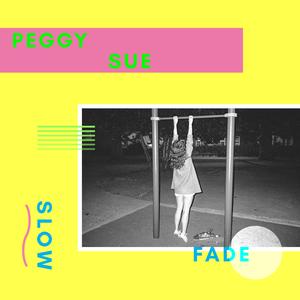 PEGGY SUE - Slow Fade