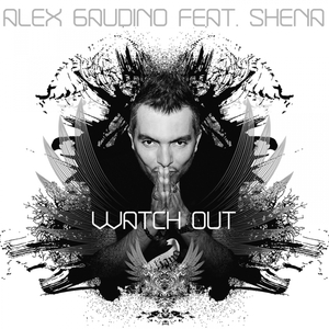 ALEX GAUDINO - Watch Out (feat Shena)