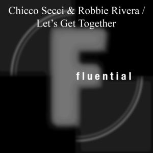 CHICCO SECCI & ROBBIE RIVERA - Let's Get Together