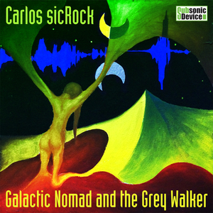 CARLOS SICROCK - Galactic Nomad And The Grey Walker