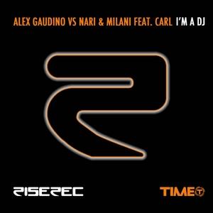 ALEX GAUDINO/NARI & MILANI - I'm A DJ (feat Carl)