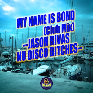 JASON RIVAS & NU DISCO BITCHES - My Name Is Bond (Club Mix)