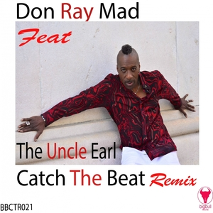 THE UNCLE EARL/DON RAY MAD - Catch The Beat Remix